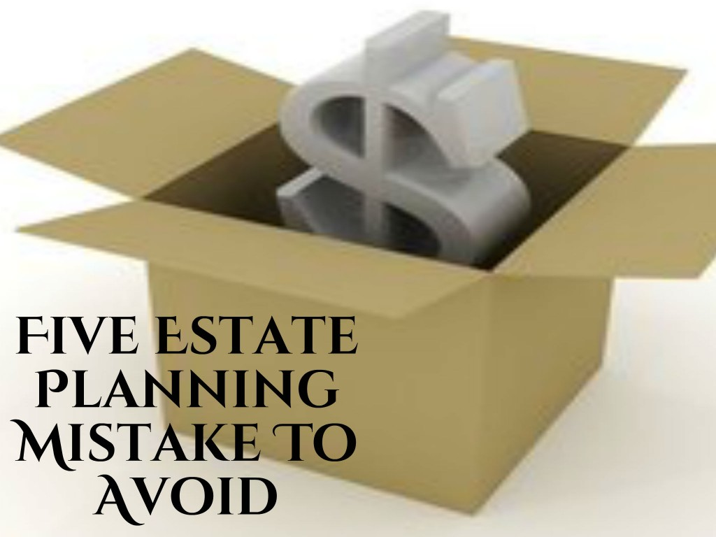 "Almost everyone knows they should have an ""estate plan."" Unfortunately, not everyone knows exactly what that means - Sharing Five Estate Planning Mistakes To Avoid"