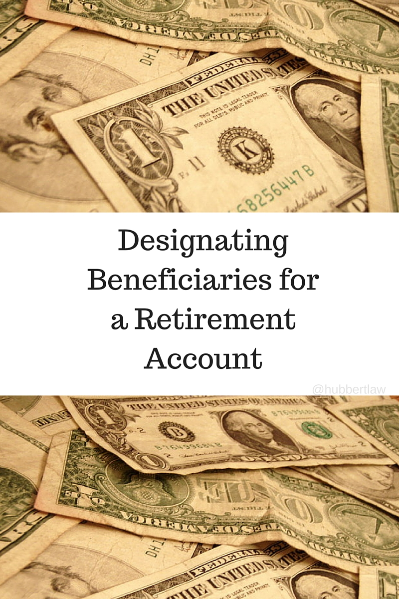 Designating Beneficiaries for a Retirement Account - What you need to know to protect your beneficiaries