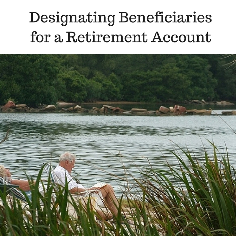 Designating Beneficiaries for a Retirement Account